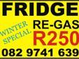 Fridge Regas Winter Special R250!!! Price includes